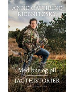 Med bue og pil, Jagthistorier - Anne-Cathrine Riebnitzky