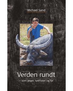 Verden rundt, som jæger, lystfisker og far - Michael Sand